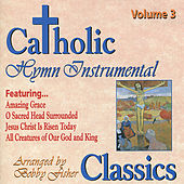Play & Download Catholic Classics, Vol. 3: Instrumental Hymn Classics by Bobby Fisher | Napster