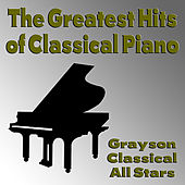 The Greatest Hits of Classical Piano by Grayson Classical All Stars
