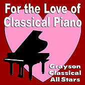For the Love of Classical Piano by Grayson Classical All Stars