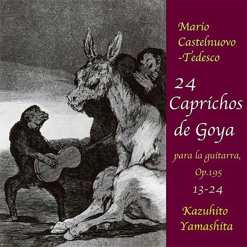 Play & Download 24 Caprichos de Goya : No.13-24 <August 4,1989.World Premiere Recording> by Kazuhito Yamashita | Napster