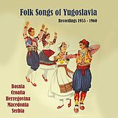 Play & Download Folk Songs of Yugoslavia / Recordings 1955 - 1960 by Various Artists | Napster