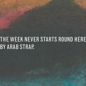 The Week Never Starts Round Here by Arab Strap