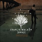 Play & Download {away} Unplugged by Charlie Walker | Napster