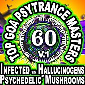 60 Top Goa Psytrance Masters: Technorave Harddance Electrohouse V1 (Infected With Hallucinogens & Psychedelic Mushrooms Mega Mix) by Infected With Hallucinogens