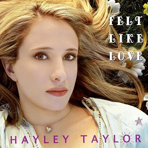 Play & Download Felt Like Love by Hayley Taylor | Napster