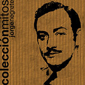 Play & Download Colección Mitos Jorge Negrete by Jorge Negrete | Napster