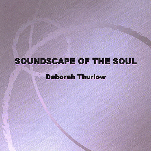 Soundscape of the Soul by Deborah Thurlow
