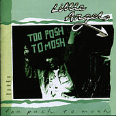 Play & Download Too Posh To Mosh by Little Angels | Napster