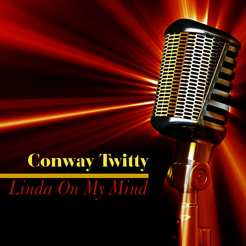 Linda on My Mind by Conway Twitty