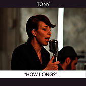 Play & Download How Long? by Tony | Napster