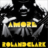 Play & Download Amore' by Roland Clark | Napster