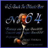 Play & Download Bach In Musical Box 64 /Fantasy And Fugue Bwv906,Concert And Fugue Bwv909 by Shinji Ishihara | Napster