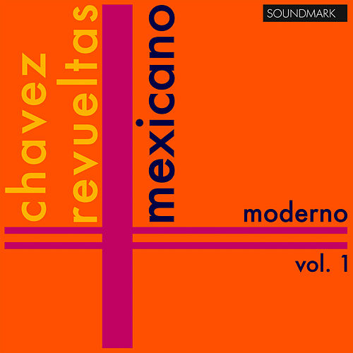 Play & Download Mexicano Moderno, Vol. 1: Carlos Chavez, Silvestre Revueltas by Louisville Orchestra | Napster