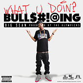 Play & Download What U Doin? by Big Sean | Napster