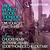 Play & Download Live Your Life - Part Three by Erick Morillo | Napster