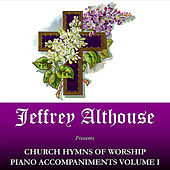 Play & Download Church Hymns of Worship Piano Accompaniments Volume I by Jeffrey Althouse | Napster
