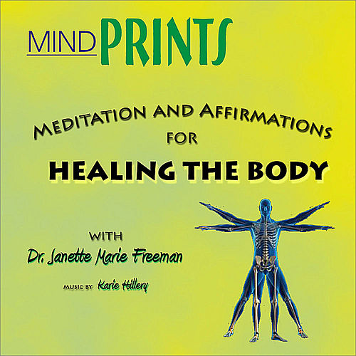 Meditation and Affirmations for HEALING THE BODY by Dr. Janette Marie Freeman