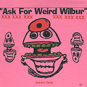 Ask for Weird Wilbur--XXX by Weird Wilbur--XXX Adults--only
