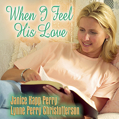 Play & Download When I Feel His Love by Janice Kapp Perry | Napster