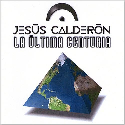 La Última Centuria by Jesús Calderón