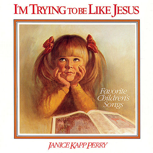 Play & Download I'm Trying to Be Like Jesus by Janice Kapp Perry | Napster