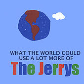 What the World Could Use a Lot More Of by The Jerrys