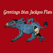 Greetings From Jackass Flats by Jackass Flats