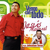 Play & Download Vengo Con Todo by Jesus Manuel | Napster