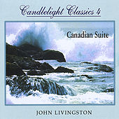 Candlelight Classics 4 - Canadian Suite de John Livingston