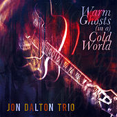 Play & Download Warm Ghosts (in a) Cold World by Jon Dalton Trio  | Napster