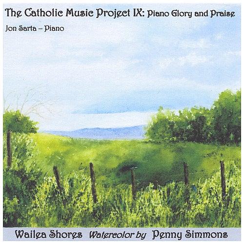 The Catholic Music Project IX: Piano Glory and Praise by Jon Sarta