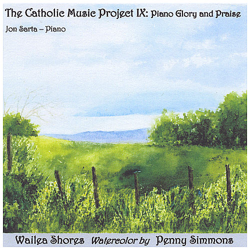 Play & Download The Catholic Music Project IX: Piano Glory and Praise by Jon Sarta | Napster