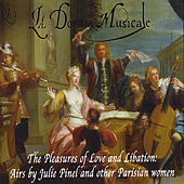 Play & Download The Pleasures of Love and Libation: Airs by Julie Pinel by La Donna Musicale | Napster