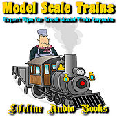 Model Scale Trains - Expert Tips for Great Model Train Layouts by Lifeline Audio Books