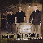 Play & Download One Trouble After Another by Nothin' but Trouble | Napster