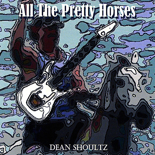 Play & Download All the Pretty Horses by Dean Shoultz | Napster