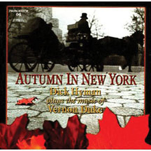 Play & Download Autumn in New York - Dick Hyman Plays the Music of Vernon Duke by Dick Hyman | Napster
