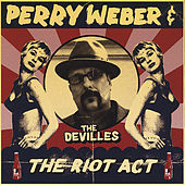 The Riot Act by Perry Weber and the Devilles