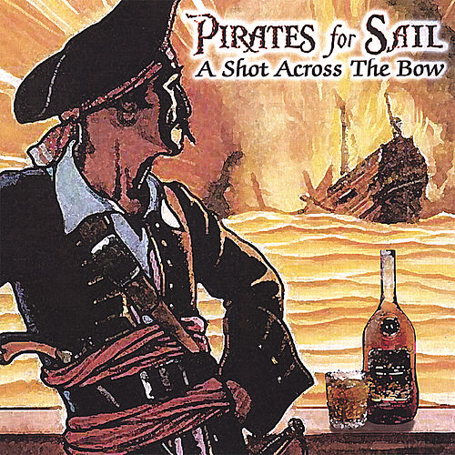 A Shot Across The Bow by Pirates For Sail