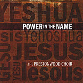 Play & Download Power In The Name by The Prestonwood Choir  | Napster