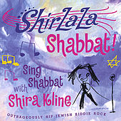 ShirLaLa Shabbat! by Shira Kline