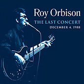 The Last Concert by Roy Orbison
