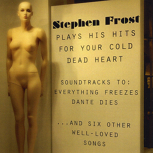 Play & Download Plays His Hits for Your Cold Dead Heart: Soundtracks to Everything Freezes & Dante Dies by Stephen Frost | Napster