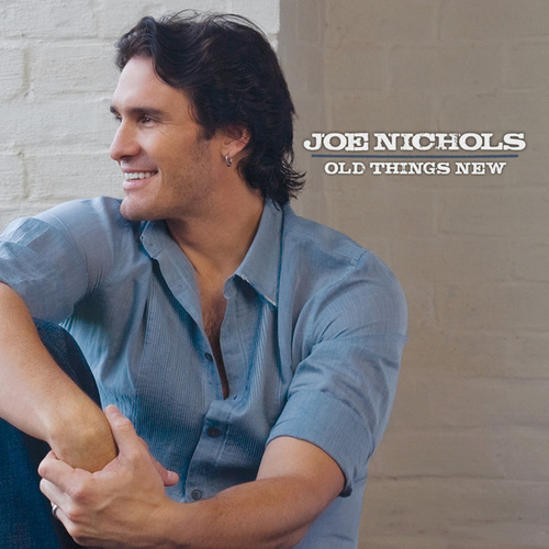 Play & Download Old Things New by Joe Nichols | Napster