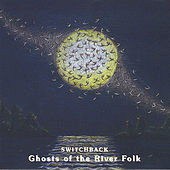 Play & Download Ghosts of the River Folk by Switchback | Napster