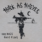 The Dogs Have Fleas by Thick as Thieves