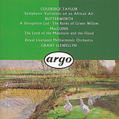 Butterworth: The Banks of Green Willow; A Shropshire Lad/ /McGunn: The Land of the Mountain and the Flood/Coleridge-Taylor: Symphonic Variations on an African Air &c. by Royal Liverpool Philharmonic Orchestra