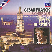 Franck: 3 Chorals; Pastorale; Prélude, Fugue et Variation by Peter Hurford