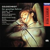 Play & Download Goldschmidt: Der Gewaltige Hahnrei by Various Artists | Napster
