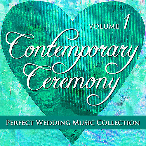 Play & Download Perfect Wedding Music Collection: Contemporary Ceremony, Volume 1 by Various Artists | Napster